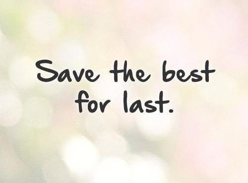 Save The Best For The Last